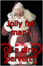 Jolly Fat Man? Or Worse?