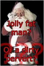 Jolly Fat Man? Or Worse?
